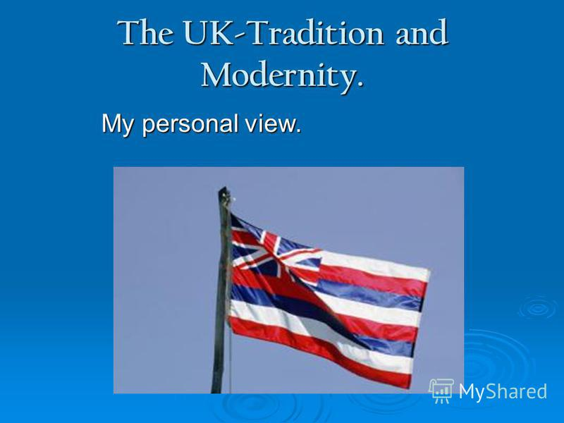 The UK-Tradition and Modernity. My personal view.