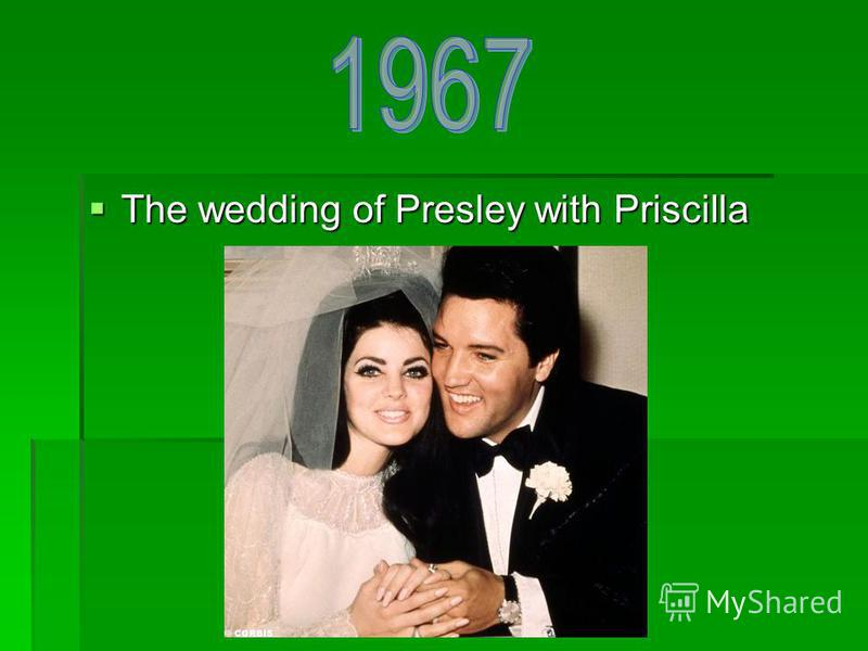 The wedding of Presley with Priscilla The wedding of Presley with Priscilla