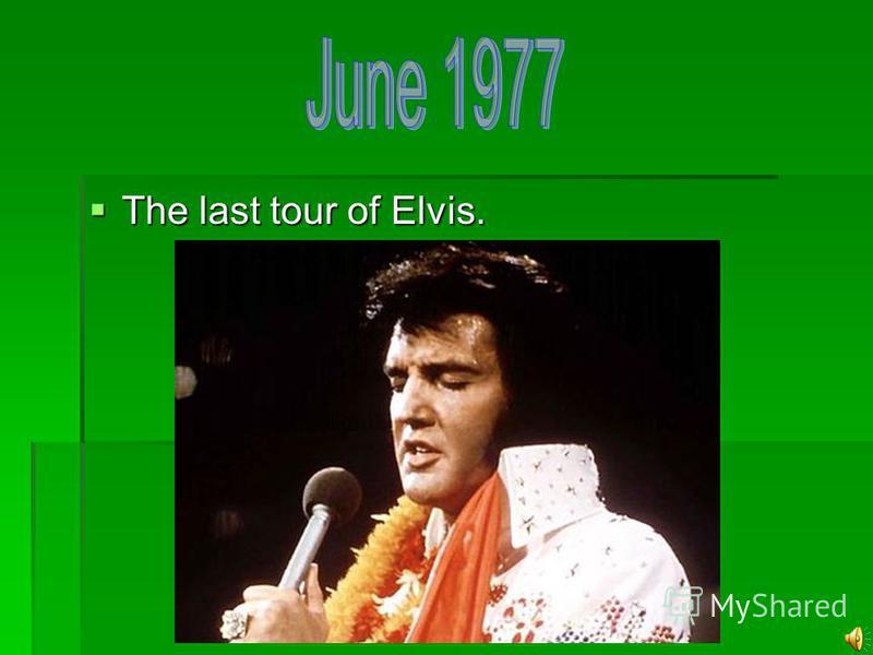 The last tour of Elvis. The last tour of Elvis.
