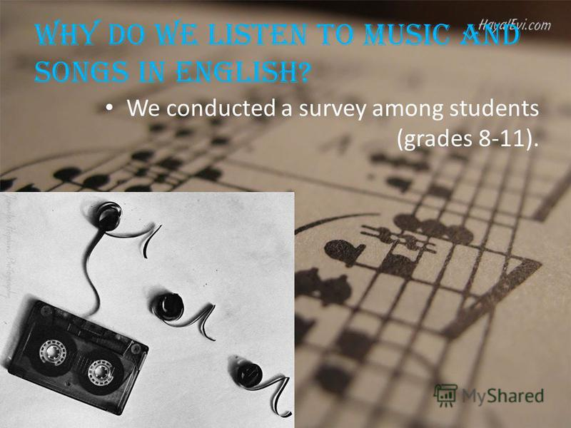 Why do we listen to music and songs in English? We conducted a survey among students (grades 8-11).
