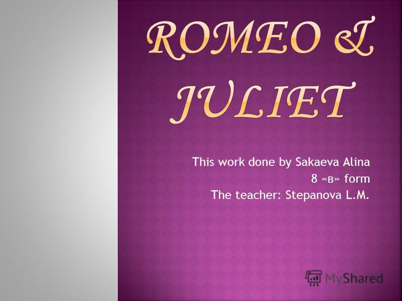 This work done by Sakaeva Alina 8 «в» form The teacher: Stepanova L.M.