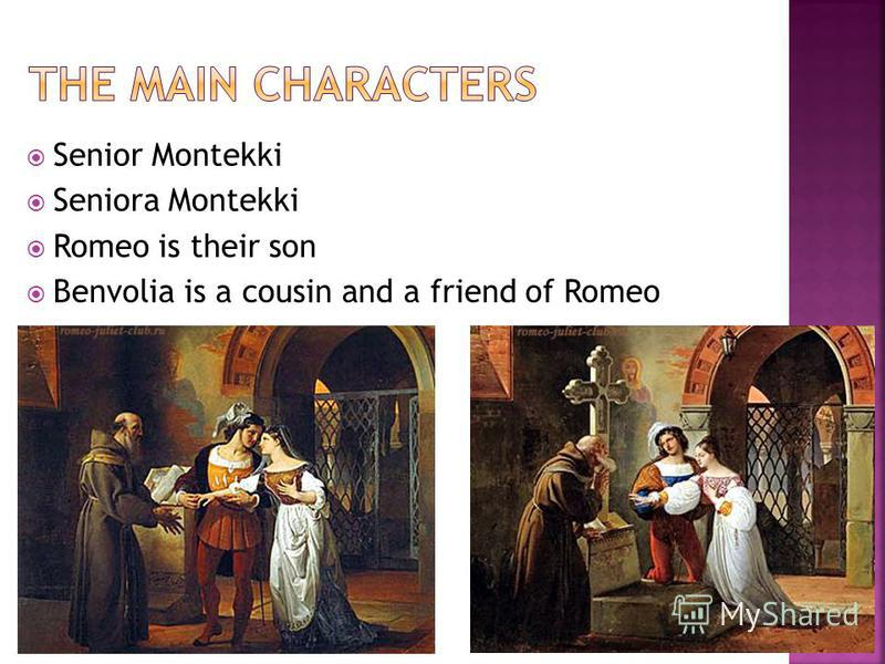 Senior Montekki Seniora Montekki Romeo is their son Benvolia is a cousin and a friend of Romeo