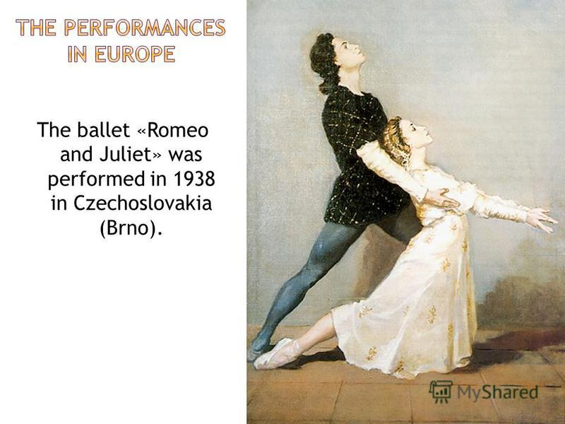 The ballet «Romeo and Juliet» was performed in 1938 in Czechoslovakia (Brno).