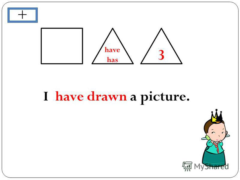 3 have has I have drawn a picture. +