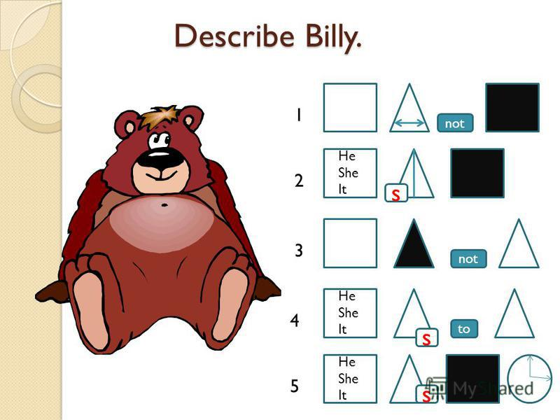 Describe Billy. Describe Billy. to not s s 1 2 3 4 5 s He She It He She It He She It