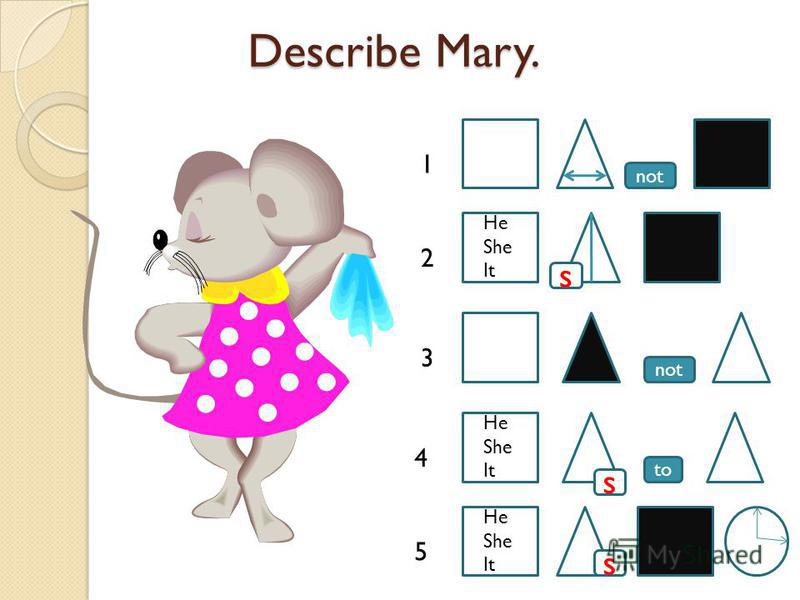 Describe Mary. Describe Mary. to not s s 1 2 3 4 5 s He She It He She It He She It