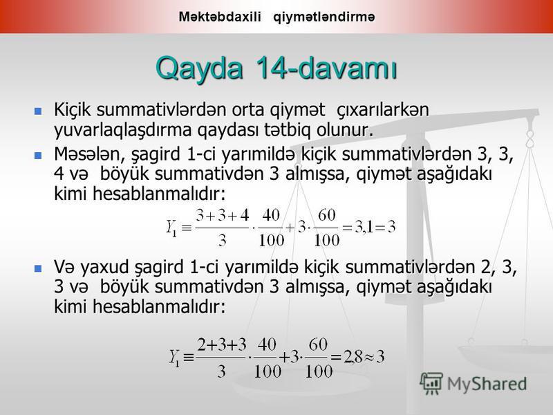 Qayda 14-davamı Kiçik summativlərdən orta qiymət çıxarılarkən yuvarlaqlaşdırma qaydası tətbiq olunur. Kiçik summativlərdən orta qiymət çıxarılarkən yuvarlaqlaşdırma qaydası tətbiq olunur. Məsələn, şagird 1-ci yarımildə kiçik summativlərdən 3, 3, 4 və
