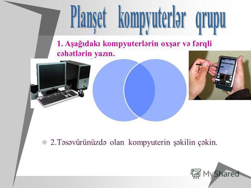 1. Aşağıdakı kompyuterlərin oxşar və fərqli cəhətlərin yazın.