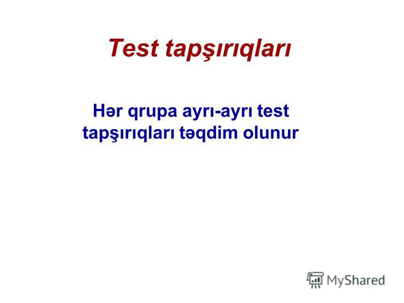 Test tapşırıqları Hər qrupa ayrı-ayrı test tapşırıqları təqdim olunur