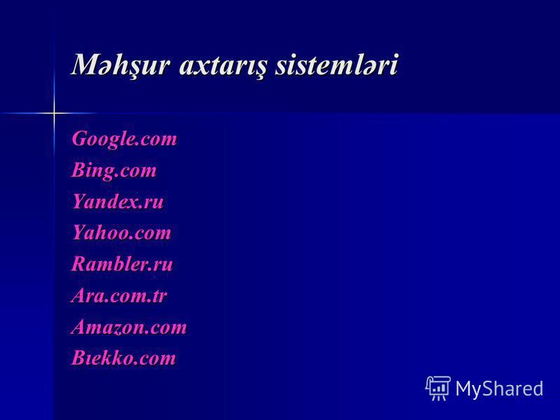 Məhşur axtarış sistemləri Google.comBing.comYandex.ruYahoo.comRambler.ruAra.com.trAmazon.comBıekko.com