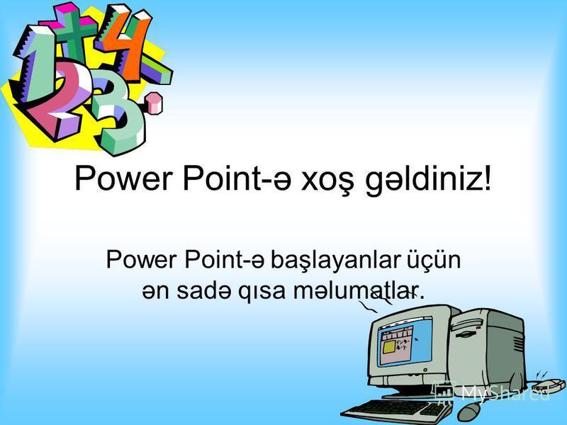 Power Point-ə xoş gəldiniz! Power Point-ə başlayanlar üçün ən sadə qısa məlumatlar.