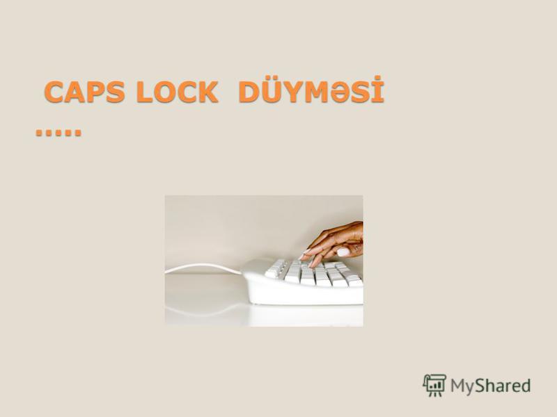 CAPS LOCK DÜYMƏSİ …..