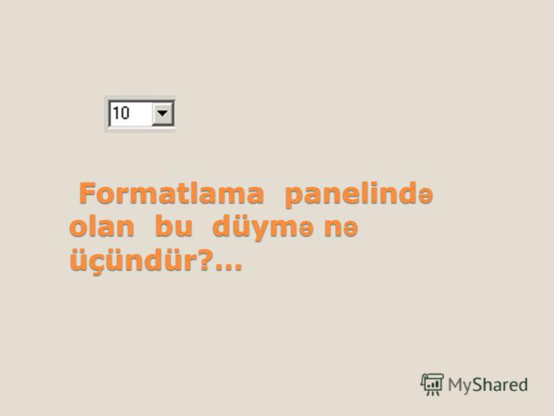 Formatlama panelind ə olan bu düym ə n ə üçündür?… Formatlama panelind ə olan bu düym ə n ə üçündür?…