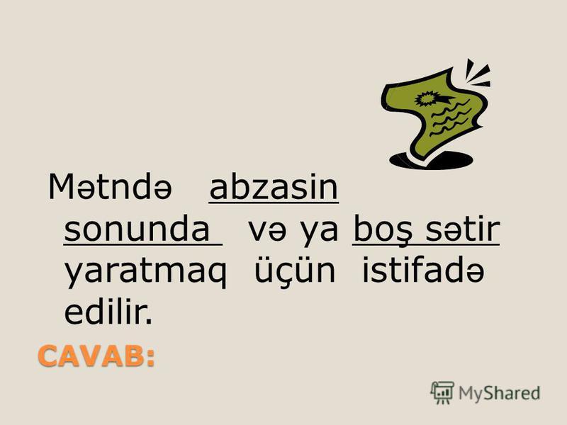 CAVAB: M ə tnd ə abzasin sonunda v ə ya boş s ə tir yaratmaq üçün istifad ə edilir.