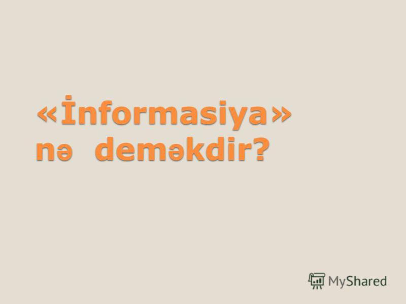 «İnformasiya» n ə dem ə kdir?