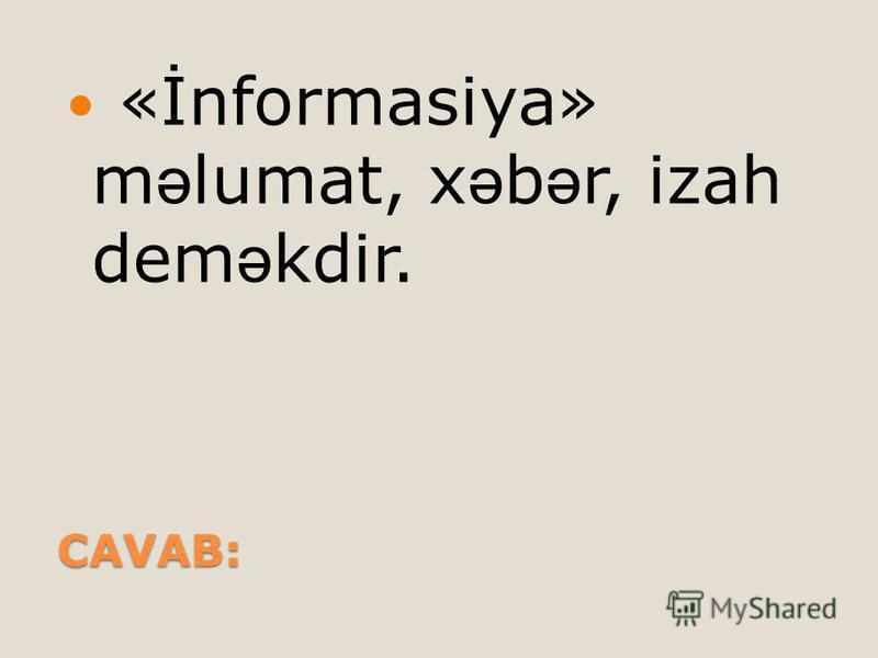 CAVAB: «İnformasiya» m ə lumat, x ə b ə r, izah dem ə kdir.