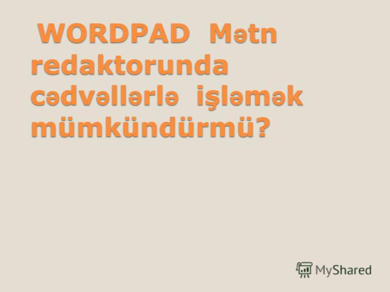 WORDPAD M M M Mətn redaktorunda cədvəllərlə işləmək mümkündürmü?