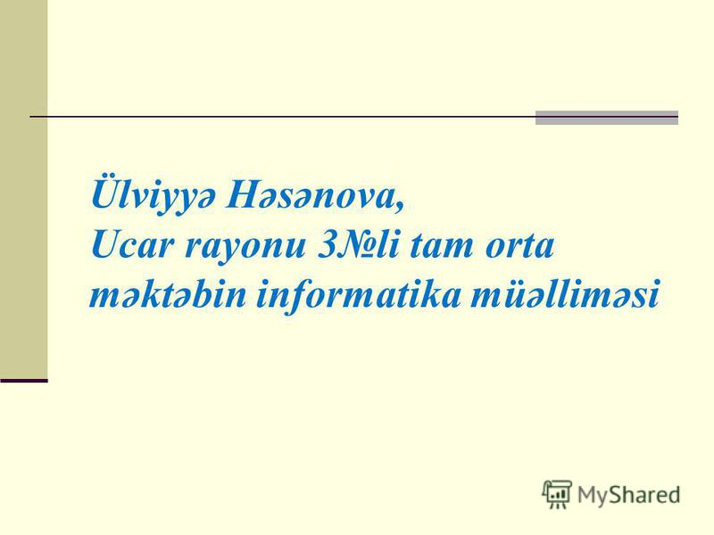 Ülviyyə Həsənova, Ucar rayonu 3li tam orta məktəbin informatika müəlliməsi