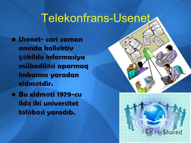 Telekonfrans-Usenet Usenet- cari zaman anında kollektiv şə kild ə informasiya mübadil ə si aparmaq imkanını yaradan xidm ə tdir. Bu xidm ə ti 1979-cu ild ə iki universitet t ə l ə b ə si yaradıb.