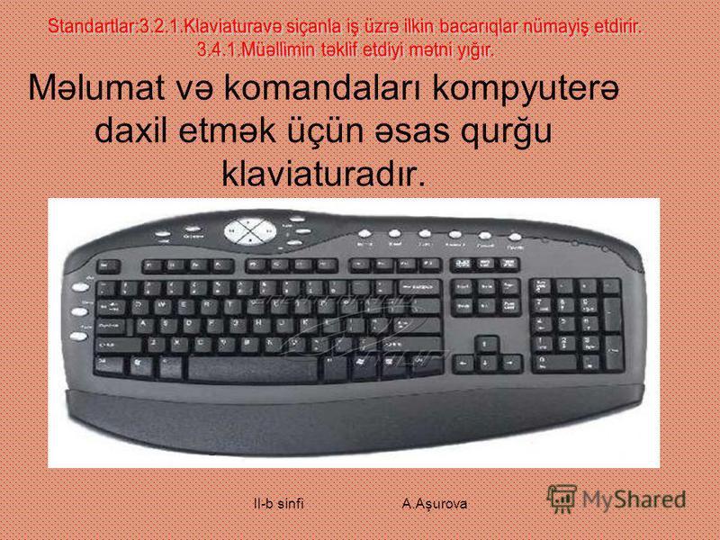 Məlumat və komandaları kompyuterə daxil etmək üçün əsas qurğu klaviaturadır.