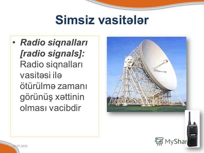 Simsiz vasitələr Radio siqnalları [radio signals]: Radio siqnalları vasitəsi ilə ötürülmə zamanı görünüş xəttinin olması vacibdir 29.07.2015