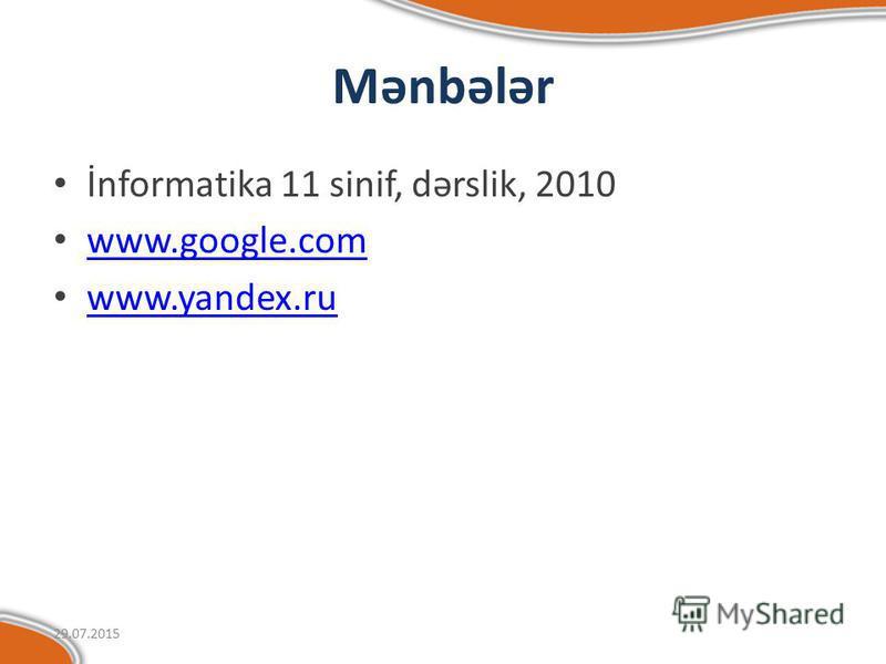 Mənbələr İnformatika 11 sinif, dərslik, 2010 www.google.com www.google.com www.yandex.ru 29.07.2015
