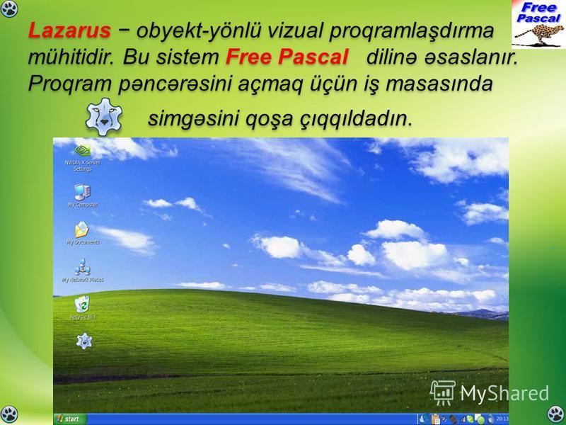 Lazarus obyekt-yönlü vizual proqramlaşdırma mühitidir. Bu sistem Free Pascal dilinə əsaslanır. Proqram pəncərəsini açmaq üçün iş masasında Lazarus obyekt-yönlü vizual proqramlaşdırma mühitidir. Bu sistem Free Pascal dilinə əsaslanır. Proqram pəncərəs