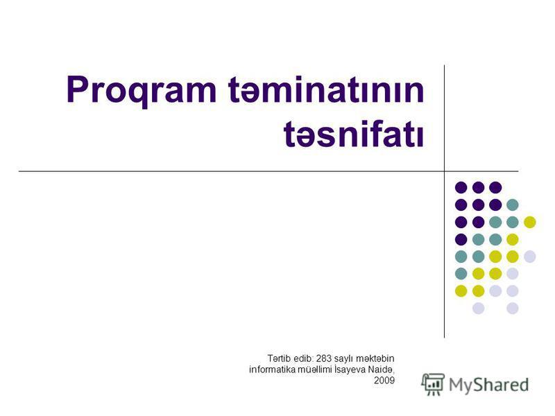 Proqram təminatının təsnifatı Tərtib edib: 283 saylı məktəbin informatika müəllimi İsayeva Naidə, 2009