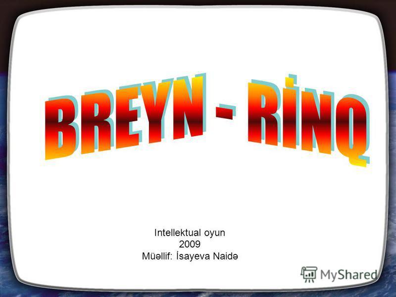 Intellektual oyun 2009 Müəllif: İsayeva Naidə