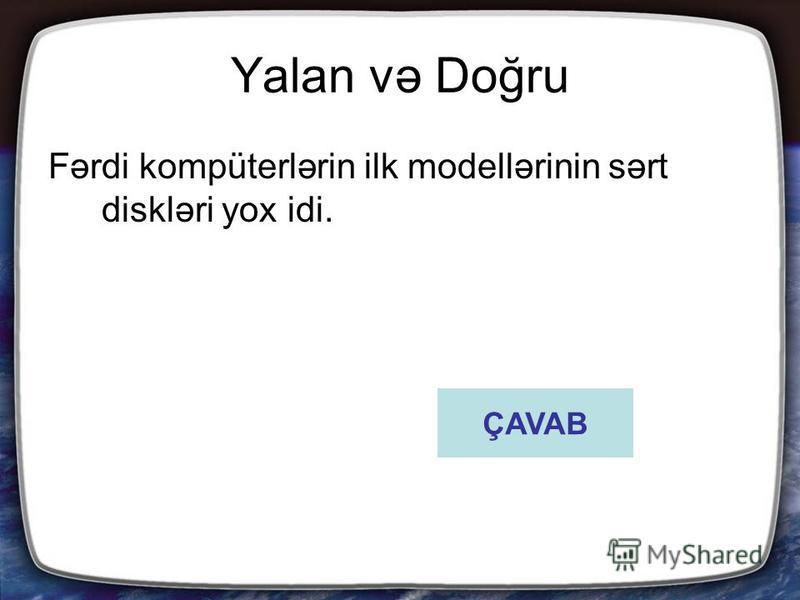 Yalan və Doğru Fərdi kompüterlərin ilk modellərinin sərt diskləri yox idi. ÇAVAB