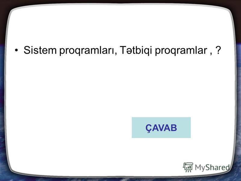 Sistem proqramları, Tətbiqi proqramlar, ? ÇAVAB