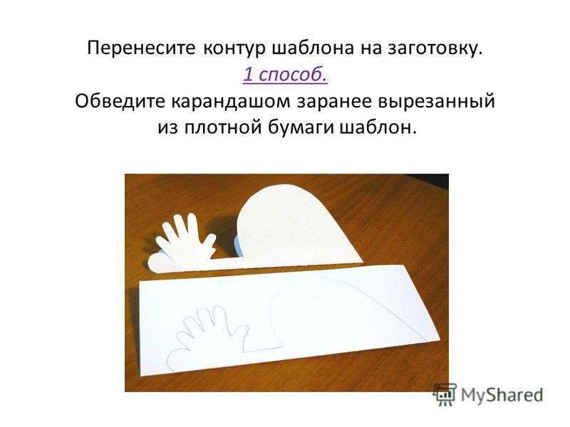Перенесите контур шаблона на заготовку. 1 способ. Обведите карандашом заранее вырезанный из плотной бумаги шаблон.