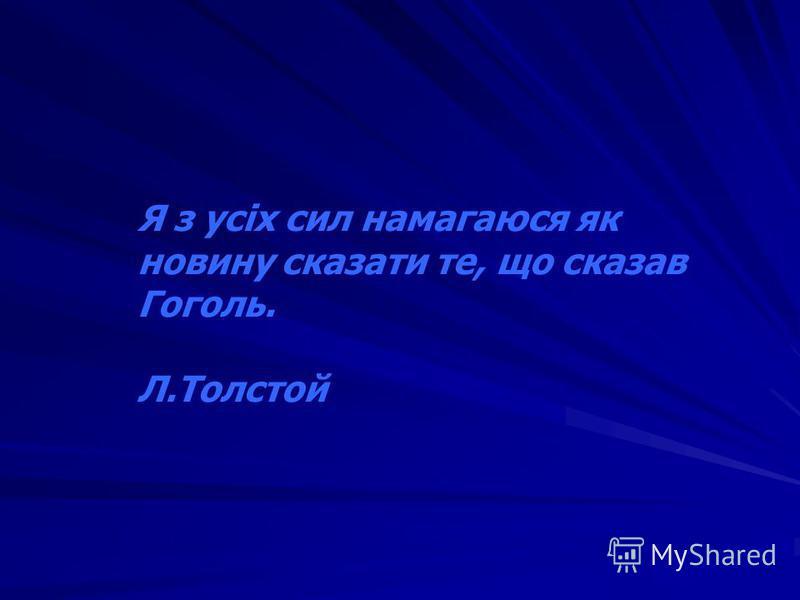 Я з усіх сил намагаюся як новину сказати те, що сказав Гоголь. Л.Толстой