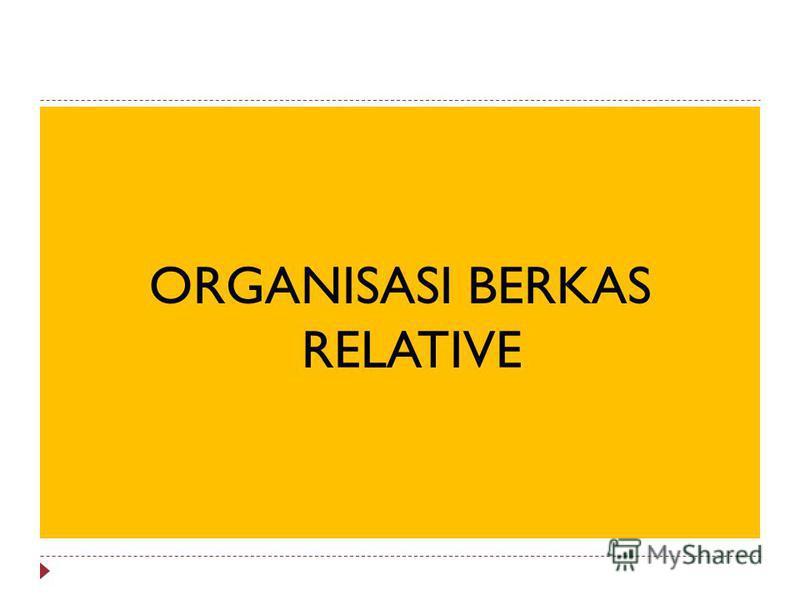 ORGANISASI BERKAS RELATIVE