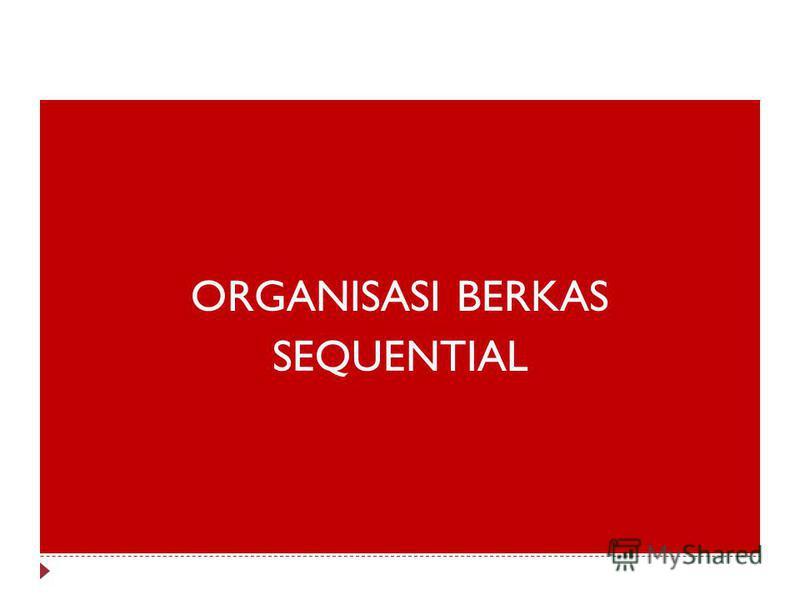 ORGANISASI BERKAS SEQUENTIAL
