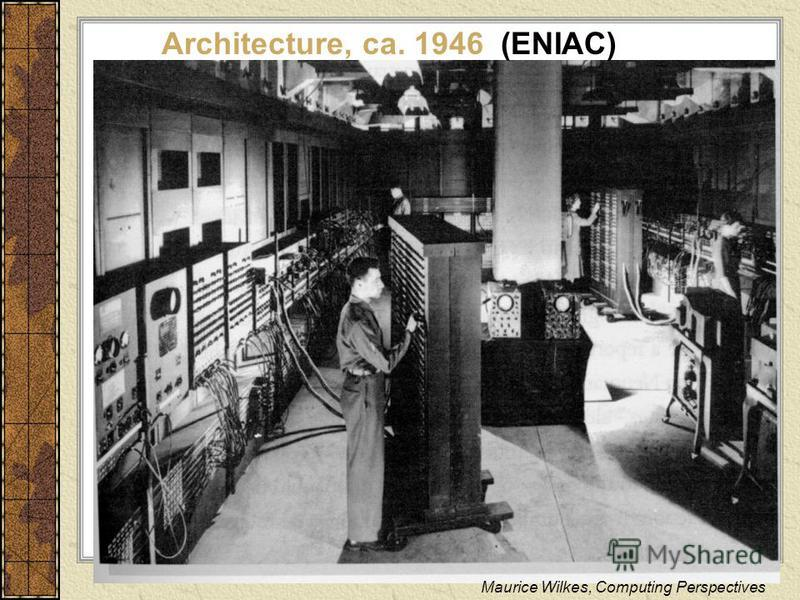 Architecture, ca. 1946 (ENIAC) Maurice Wilkes, Computing Perspectives