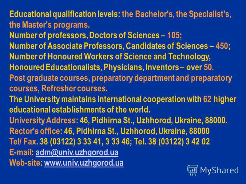 Educational qualification levels: the Bachelor's, the Specialist's, the Master's programs. Number of professors, Doctors of Sciences – 105; Number of Associate Professors, Candidates of Sciences – 450; Number of Honoured Workers of Science and Techno