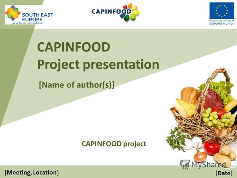 CAPINFOOD Project presentation CAPINFOOD project [Meeting, Location] [Name of author(s)] [Date]