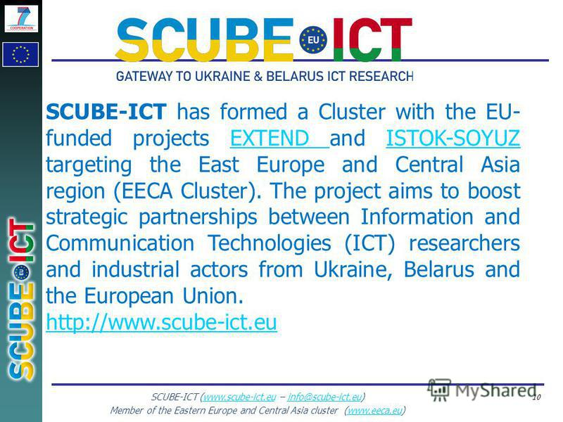 SCUBE-ICT (www.scube-ict.eu – info@scube-ict.eu)www.scube-ict.euinfo@scube-ict.eu Member of the Eastern Europe and Central Asia cluster (www.eeca.eu)www.eeca.eu 10 SCUBE-ICT has formed a Cluster with the EU- funded projects EXTEND and ISTOK-SOYUZ tar