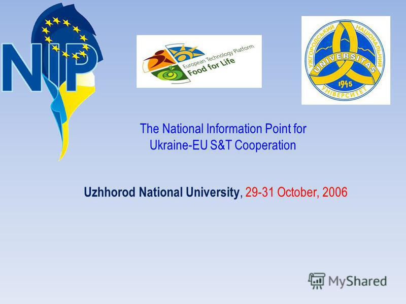 Uzhhorod National University, 29-31 October, 2006 The National Information Point for Ukraine-EU S&T Cooperation