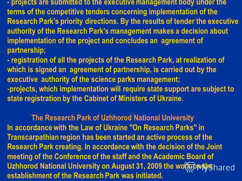 - projects are submitted to the executive management body under the terms of the competitive tenders concerning implementation of the Research Parks priority directions. By the results of tender the executive authority of the Research Parks managemen