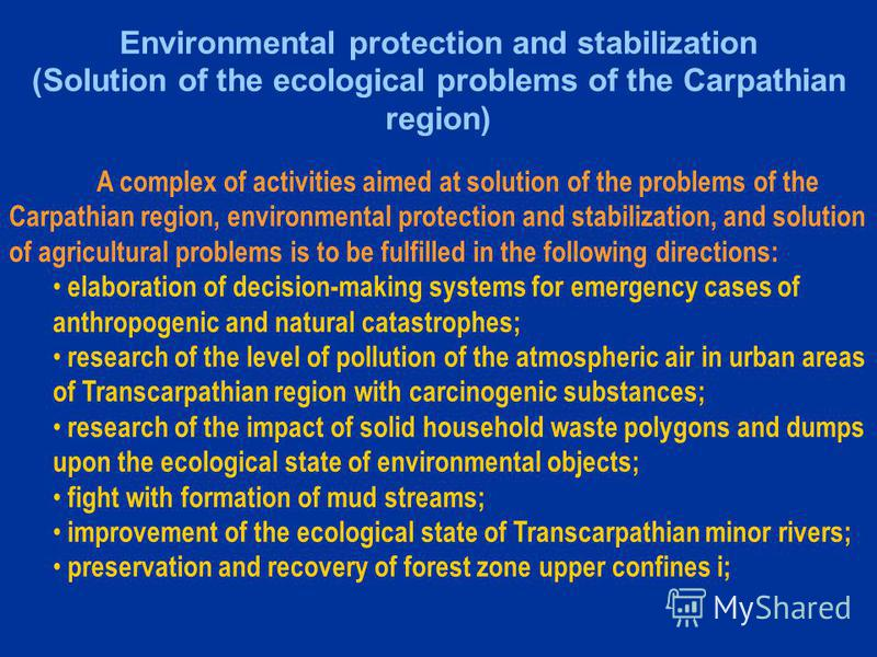 Environmental protection and stabilization (Solution of the ecological problems of the Carpathian region) A complex of activities aimed at solution of the problems of the Carpathian region, environmental protection and stabilization, and solution of