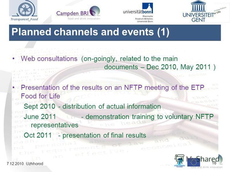 Web consultations (on-goingly, related to the main documents – Dec 2010, May 2011 ) Presentation of the results on an NFTP meeting of the ETP Food for Life Sept 2010- distribution of actual information June 2011 - demonstration training to voluntary