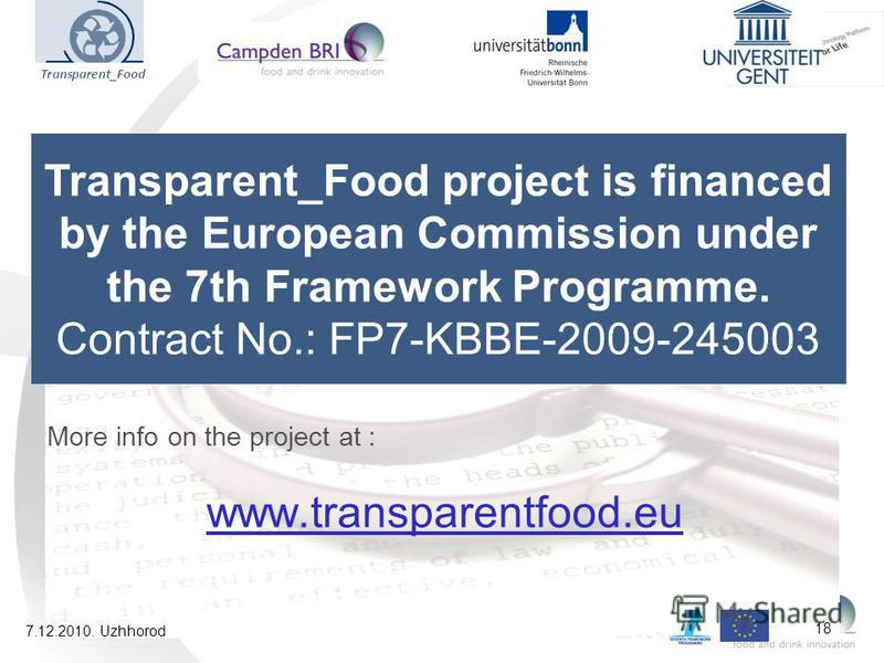 Transparent_Food project is financed by the European Commission under the 7th Framework Programme. Contract No.: FP7-KBBE-2009-245003 More info on the project at : www.transparentfood.eu 7.12.2010. Uzhhorod 18