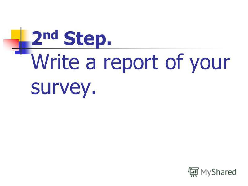 2 nd Step. Write a report of your survey.