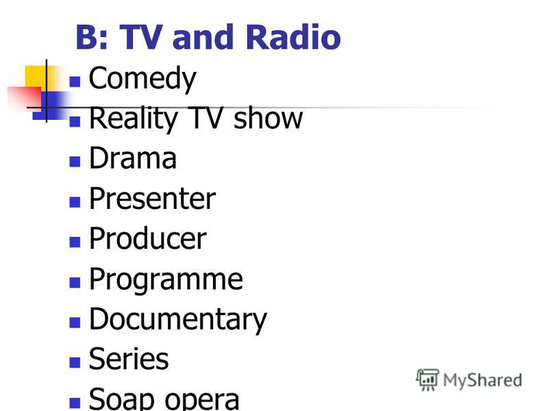 B: TV and Radio Comedy Reality TV show Drama Presenter Producer Programme Documentary Series Soap opera station