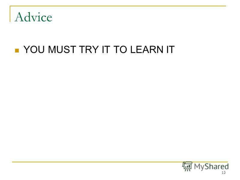13 Advice YOU MUST TRY IT TO LEARN IT