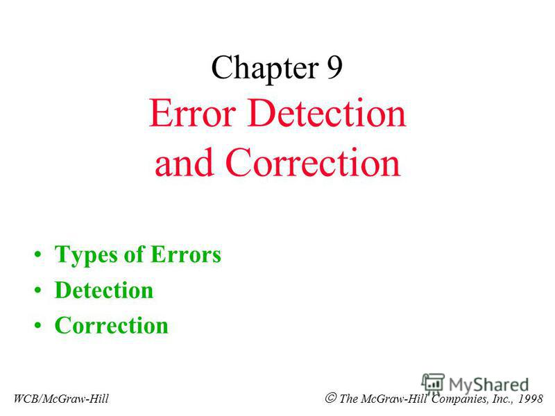 Chapter 9 Error Detection and Correction Types of Errors Detection Correction WCB/McGraw-Hill The McGraw-Hill Companies, Inc., 1998