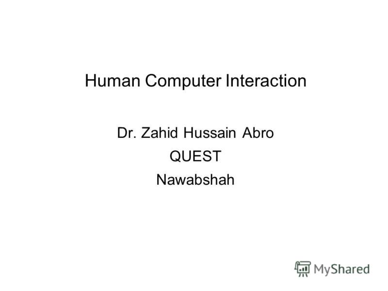 Human Computer Interaction Dr. Zahid Hussain Abro QUEST Nawabshah