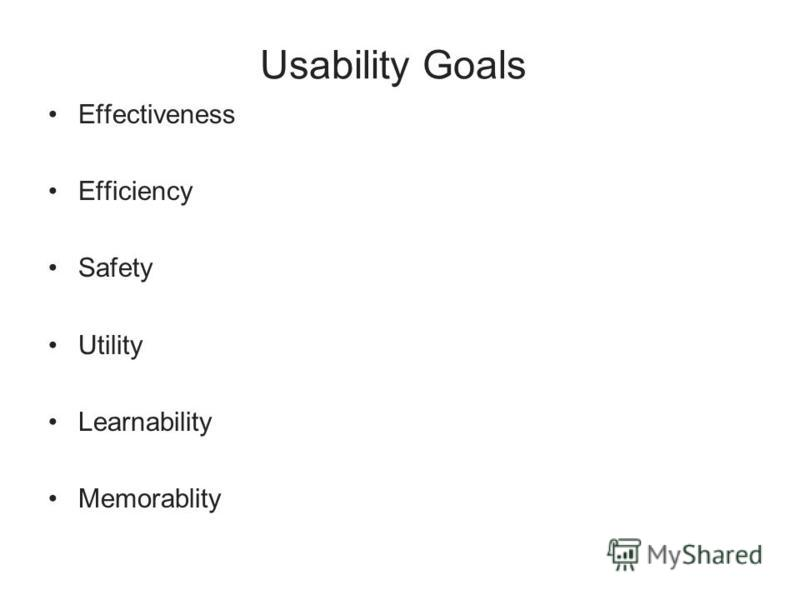 Usability Goals Effectiveness Efficiency Safety Utility Learnability Memorablity